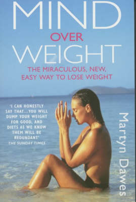 Mind Over Weight: The Miraculous New Easy Way to Lose Weight (Paperback)