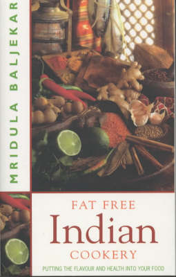 Fat Free Indian Cookery: The Revolutionary New Way to Prepare Healthy and Delicious Indian Food (Paperback)