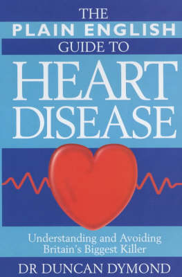 The Plain English Guide to Heart Disease: Understanding and Avoiding Britain's Biggest Killer (Paperback)