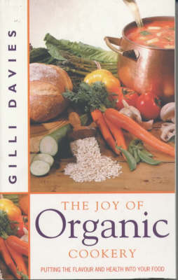 The Joy of Organic Cookery: Endorsed by the Soil Association (Paperback)