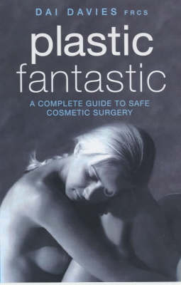 Plastic Fantastic: A Complete Guide to Safe Cosmetic Surgery (Paperback)
