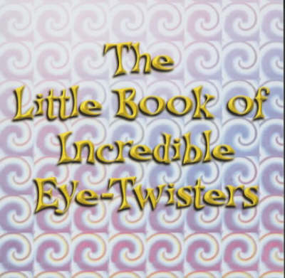 The Little Book of Incredible Eye-twisters! (Paperback)