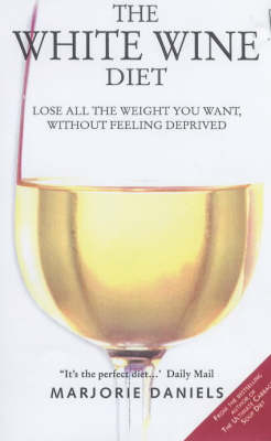 The White Wine Diet: Lose All the Weight You Want, without Feeling Deprived (Paperback)