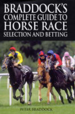 Braddock's Complete Guide to Horse Race Selection and Betting (Hardback)
