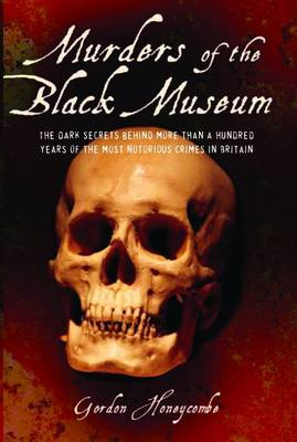 Murders of the Black Museum 1875-1975: The Dark Secrets Behind a Hundred Years of the Most Notorious Crimes in England (Paperback)