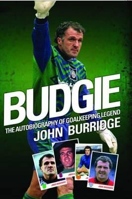 Budgie: The Autobiography of Goalkeeping Legend John Burridge (Hardback)