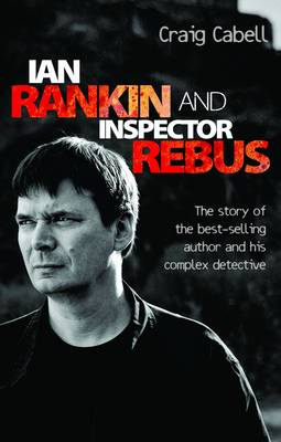 Ian Rankin and Inspector Rebus: The Story of the Best-Selling Author and His Complex Detective (Paperback)