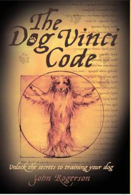 Dog Vinci Code: Unlock the Secrets to Training Your Dog (Paperback)