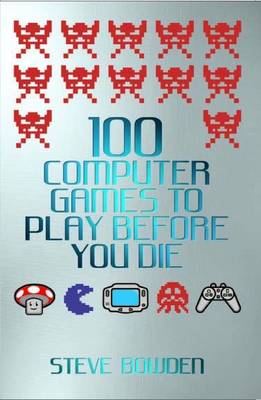 100 Computer Games to Play Before You Die (Paperback)