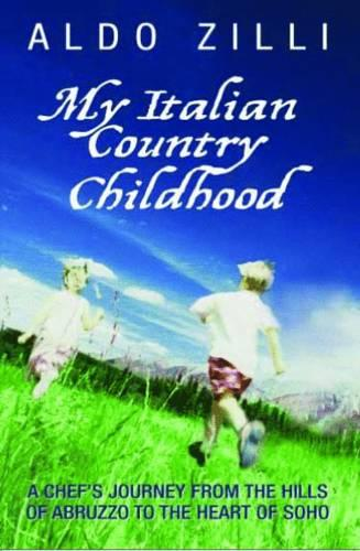 My Italian Country Childhood: A Chef's Journey from the Hills of Abruzzo to the Heart of Soho (Paperback)