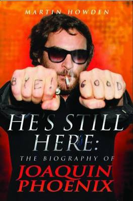 He's Still Here: The Biography of Joaquin Phoenix (Paperback)