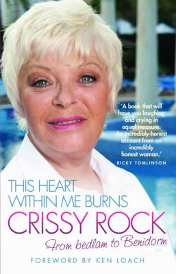 This Heart within Me Burns: From Bedlam to Benidorm (Hardback)