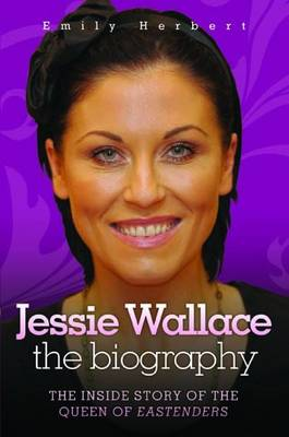Jessie Wallace - The Biography: The Inside Story of the Queen of Eastenders (Paperback)