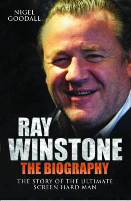 Ray Winstone - the Biography: The Story of the Ultimate Screen Hard Man (Paperback)