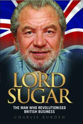 Lord Sugar: The Man Who Revolutionised British Business (Paperback)