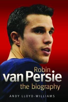 Robin Van Persie - the Biography (Hardback)