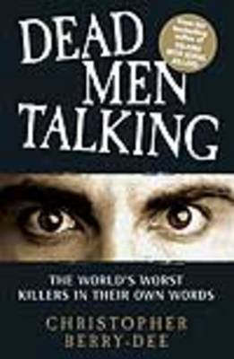 Dead Men Talking: The World's Worst Killers in Their Own Words (Paperback)
