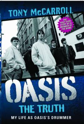 Oasis the Truth: My Life as Oasis's Drummer (Paperback)
