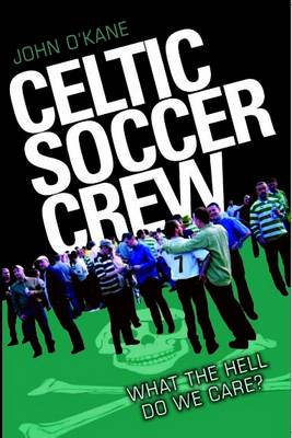 Celtic Soccer Crew: What The Hell Do We Care? (Paperback)
