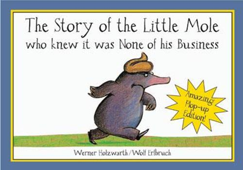 The Story of Little Mole Plop Up Edition!: Who Knew it Was None of His Business (Hardback)