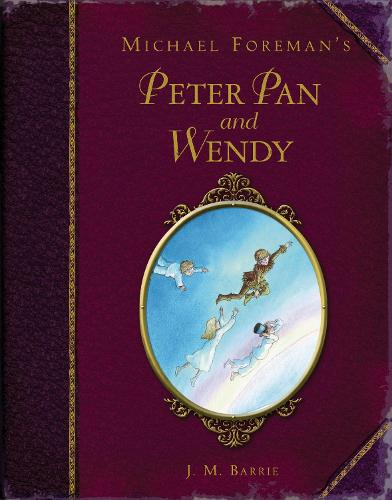 Michael Foreman's Peter Pan and Wendy - Childrens Classics (Hardback)