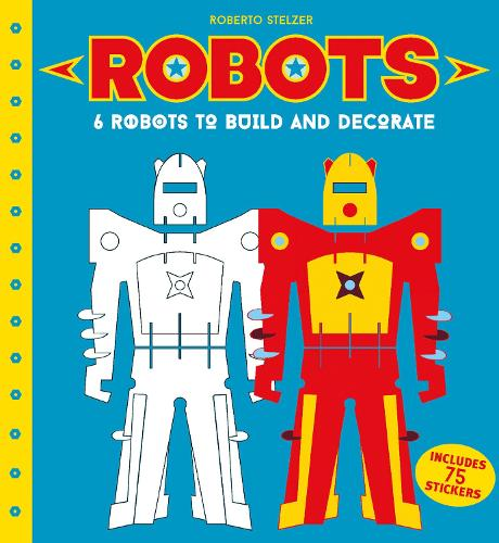 Robots to Make and Decorate: 6 cardboard model robots (Board book)