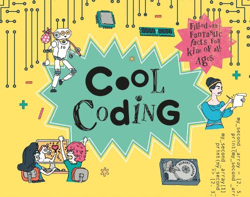 Cool Coding: Filled with Fantastic Facts for Kids of All Ages - Cool (Hardback)