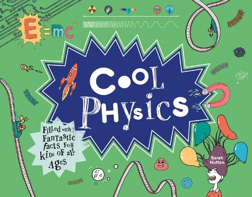 Cool Physics: Filled with Fantastic Facts for Kids of All Ages - Cool (Hardback)