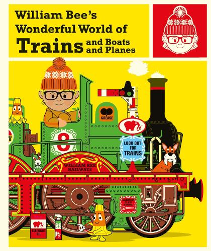 William Bee's Wonderful World of Trains, Boats and Planes (Hardback)