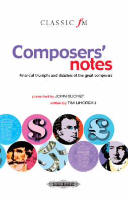 """Composers' Notes (""""Classic FM""""): Financial Triumphs and Disasters of the Great Composers (Hardback)"""