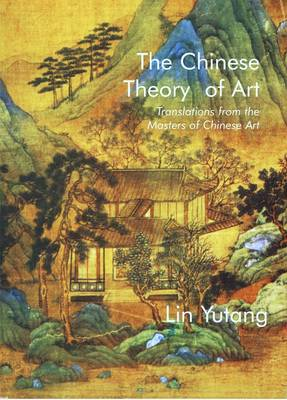 Chinese Theory of Art: Translations from the Masters of Chinese Art (Paperback)