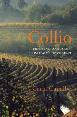 Collio: Fine Wines and Foods from Italy's North-East (Paperback)
