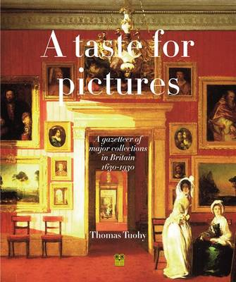 A Taste for Pictures: The Formation and Dispersal of British Private Collections, 1630-1930 (Hardback)