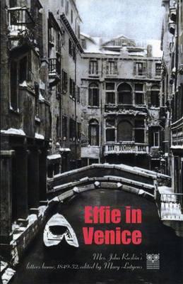 Effie in Venice: Mrs. John Ruskin's Letters Home, 1849-52 (Paperback)