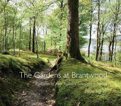 The Gardens at Brantwood: Evolution of Ruskin's Lakeland Paradise (Paperback)