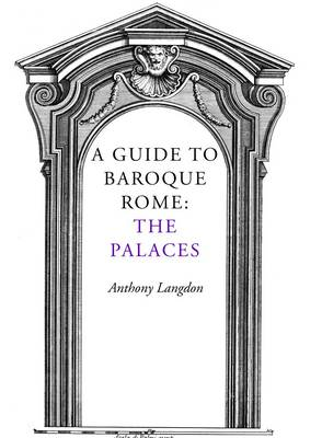 A Guide to Baroque Rome: The Palaces (Paperback)