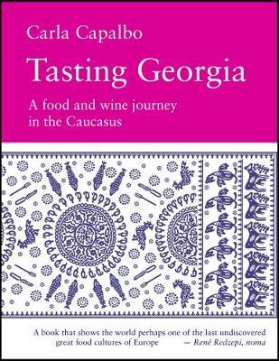 Tasting Georgia: A Food and Wine Journey in the Caucasus (Hardback)