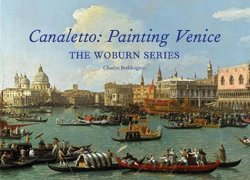 Canaletto: Painting Venice: The Woburn Series (Hardback)