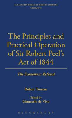 The Principles and Practical Operation of Sir Robert Peel's Act of 1844; the Economists Refuted - Thoemmes Library of Economics 6 (Hardback)