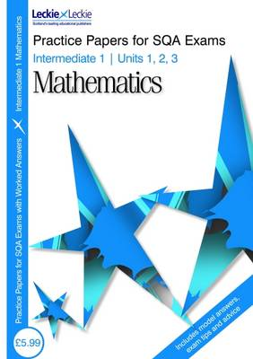 Intermediate 1 Maths Practice Papers for SQA Exams: Units 1 2 and 3 - Leckie (Paperback)