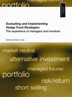 Evaluating and Implementing Hedge Fund Strategies: The Experience of Managers and Investors (Paperback)