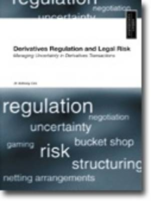 Derivatives Regulation and Legal Risk: Managing Uncertainly in Derivatives Transactions (Paperback)