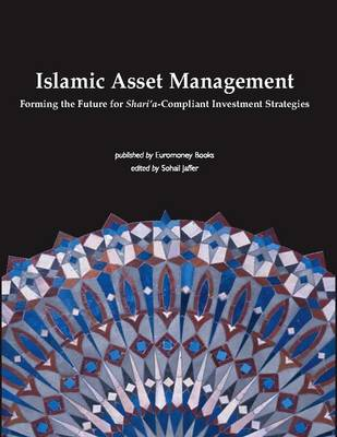 Islamic Asset Management: Forming the Future for Sharia Compliant Investment Strategies (Paperback)