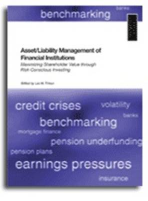 Asset, Liability Management for Financial Institutions: Maximising Shareholder Value Through Risk-conscious Investing (Paperback)