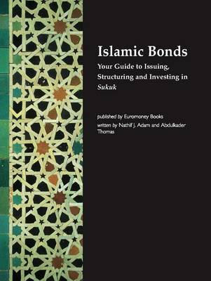 Islamic Bonds: Your Guide to Issuing,Structuring and Investing in Sukuk (Paperback)