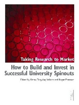 Taking Research to Market: How to Build and Invest in Successful University Spinouts (Hardback)