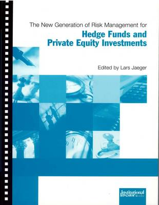 The New Generation of Risk Management for Hedge Funds and Private Equity Investments (Paperback)