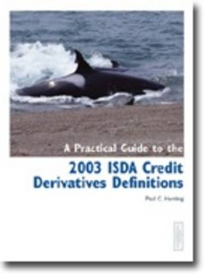 A Practical Guide to the 2003 ISDA Credit Derivatives Definitions (Paperback)