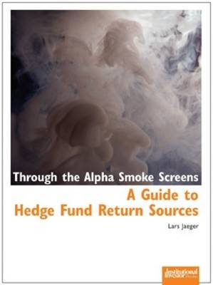 Through the Alpha Smoke Screens: A Guide to Hedge Fund Return Sources (Paperback)