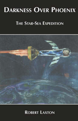Darkness Over Phoenix - The Star-Sea Expedition (Paperback)